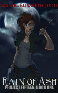 The book cover for Rain of Ash (Project Fifteen: Book One). A young woman wearing jeans and a grey tank top holds a gun and a stake against a large moon. The text says Rachel Elisabeth Judd at the top, and the book title below.